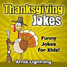 Thanksgiving Jokes: Funny Jokes for Kids! Audiobook by Arnie Lightning Narrated by Wes Super