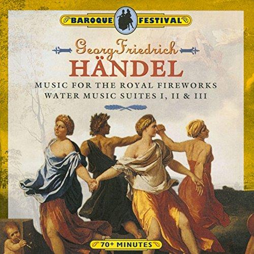 Handel: Music for the Royal Fireworks - Water Music Suites I, II & III (George Frideric Handel Music For The Royal Fireworks)