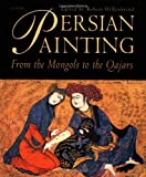 Persian Painting: From the Mongols to the Qajars (Pembroke Persian Papers)