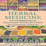 Herbal Medicine: Homemade Herbal Remedies for Common Ailments | Joanna Winters