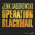 Operation Blackmail Hörbuch von Jenk Saborowski Gesprochen von: Elena Wilms