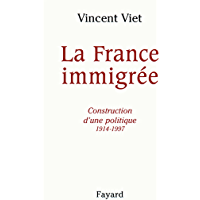 La France immigrée : Construction d'une politique 1914-1997 (Documents) (French Edition)