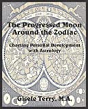 The Progressed Moon Around the Zodiac, Gisele Terry, 0866906177