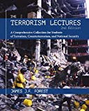 The Terrorism Lectures, 2nd Edition, is a collection of timely and engaging lessons directly from the classroom of terrorism expert James J. F. Forest. The book and accompanying online materials delve into the history of terrorism, its root causes, i...