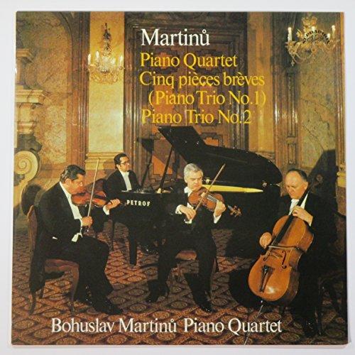 Martinu: Piano Quartet, Cinq Pieces Breves (Piano Trio No. 1) Piano Trio No. 2 / Bohuslav Martinu Piano Quartet