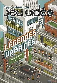Cahiers du Jeu Video (les) - Legendes Urbaines Vol.3