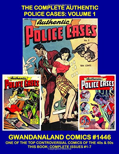 Read Online The Complete Authentic Police Cases: Volume 1: Gwandanaland Comics #1446 --- The Most Controversial Crime Comic of the Era - This Book: Complete Issues #1-7 pdf epub