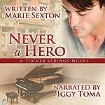 Never a Hero: A Tucker Springs Novel | Marie Sexton