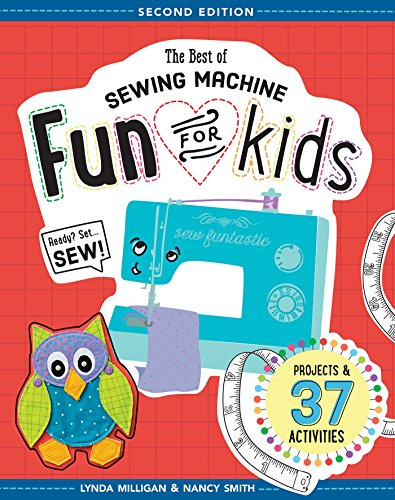 The Best of Sewing Machine Fun for Kids: Ready, Set, Sew - 37 Projects & Activities (Best Make Of Sewing Machine)