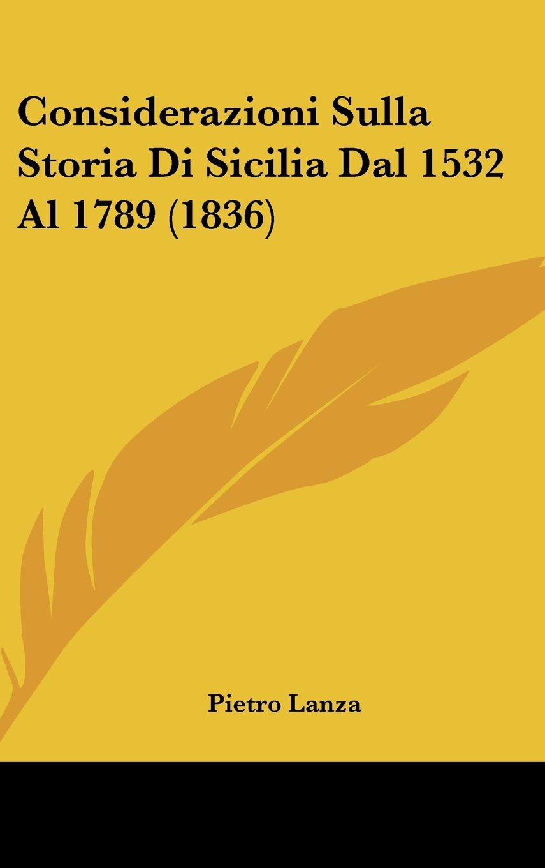 Considerazioni Sulla Storia Di Sicilia Dal 1532 Al 1789 (1836) (Italian Edition) pdf epub
