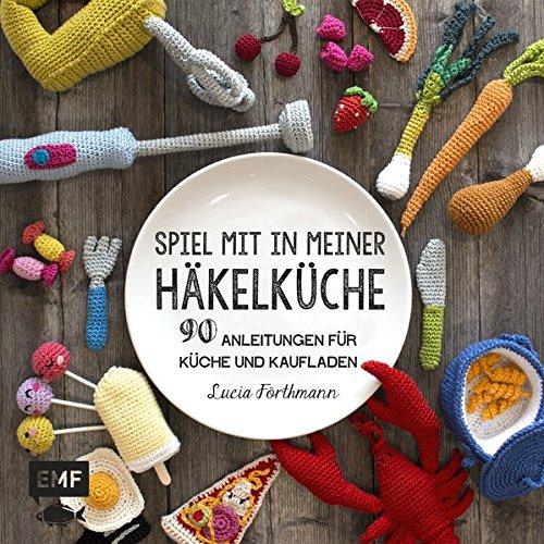 Spiel Mit In Meiner Häkelküche 90 Anleitungen Für Küche Und
