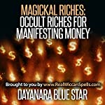 Magickal Riches: Occult Riches for Manifesting Money |  Dayanara Blue Star
