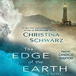 The Edge of the Earth: A Novel | Christina Schwarz
