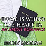 Home Is Where the Heart Is: An Amish Romance | Helen Keating