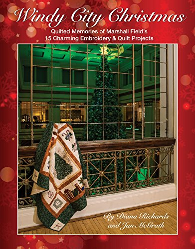 Windy City Christmas: Quilted Memories of Marshall Field's • 15 Charming Embroidery & Quilt Projects -