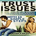 Trust Issues: Manage the Anxiety, Insecurity and Jealousy in Your Relationship, with 10 Simple Steps Audiobook by Jessica Riley Narrated by Denise Krueger