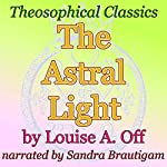 The Astral Light: Theosophical Classics | Louise A. Off
