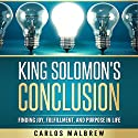 King Solomon's Conclusion: Finding Joy, Fulfillment, and Purpose in Life Audiobook by Carlos Malbrew Narrated by John Alan Martinson Jr.