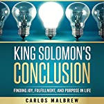 King Solomon's Conclusion: Finding Joy, Fulfillment, and Purpose in Life | Carlos Malbrew