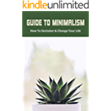 Guide To Minimalism: How To Declutter & Change Your Life: Minimalism Home