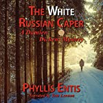 The White Russian Caper: Damien Dickens Mysteries, Book 2 | Phyllis Entis