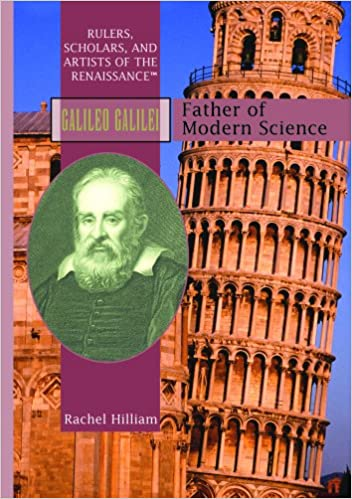 Galileo: Father Of Modern Science (RULERS, SCHOLARS, AND