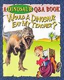 Would a Dinosaur Eat My Teacher?, Carl Mehling, 1561569534