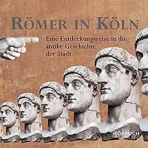Römer in Köln: Eine Entdeckungsreise in die antike Geschichte der Stadt Hörbuch