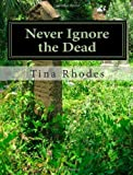 Never Ignore the Dead, Tina Rhodes, 1463618484