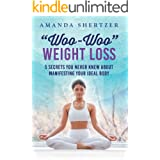 """""""Woo-Woo"""" Weight Loss: 5 Secrets You Never Knew About Manifesting Your Ideal Body"""