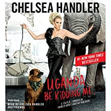 Uganda Be Kidding Me Audiobook by Chelsea Handler Narrated by Chelsea Handler
