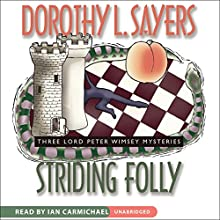 Striding Folly: Three Lord Peter Wimsey Mysteries Audiobook by Dorothy L. Sayers Narrated by Ian Carmichael