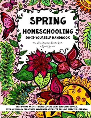 Spring homeschooling do it yourself handbook 60 day organizer spring homeschooling do it yourself handbook 60 day organizer doodle book learning journal sarah janisse brown 9781517668013 amazon books solutioingenieria Images