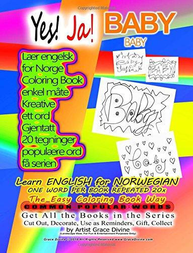 Yes! Ja! BABY BABY Lær engelsk for Norge Coloring Book enkel måte Kreative ett ord Gjentatt 20 tegninger populære ord få serien: Learn English for ... Gift, Collect by Artist Grace Divine pdf