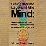 Peeling Back the Layers of the Mind: Understanding the 7 Levels of Human Consciousness and How Meditation Plays a Role | Michael Austin Jacobs