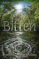 Bitten: My Unexpected Love Affair with Florida (A Florida Quincentennial Book) by Andrew Furman (2014-04-22)