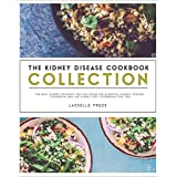 Kidney Disease Cookbook Collection: The Best Kidney-Friendly Recipes From The Essential Kidney Disease Cookbook & The Kidney Diet Cookbook For Two (The Kidney Diet & Kidney Disease Cookbook Series)