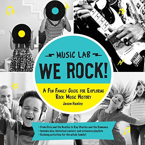 We Rock! (Music Lab): A Fun Family Guide for Exploring Rock Music History: From Elvis and the Beatles to Ray Charles and The Ramones, Includes Bios, ... for the Whole Family! (Hands-On Family) (Rock Music Styles A History)