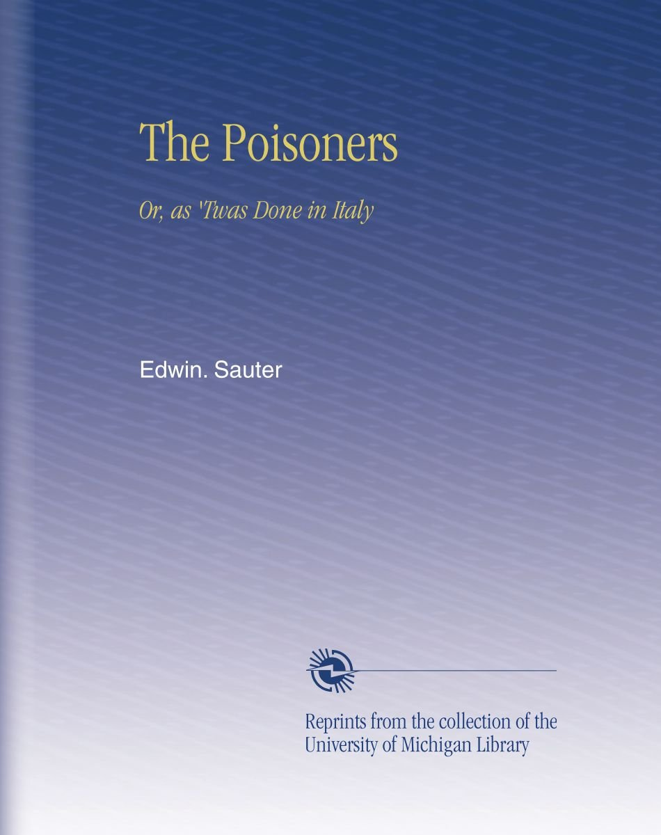 Read Online The Poisoners: Or, as 'Twas Done in Italy pdf epub