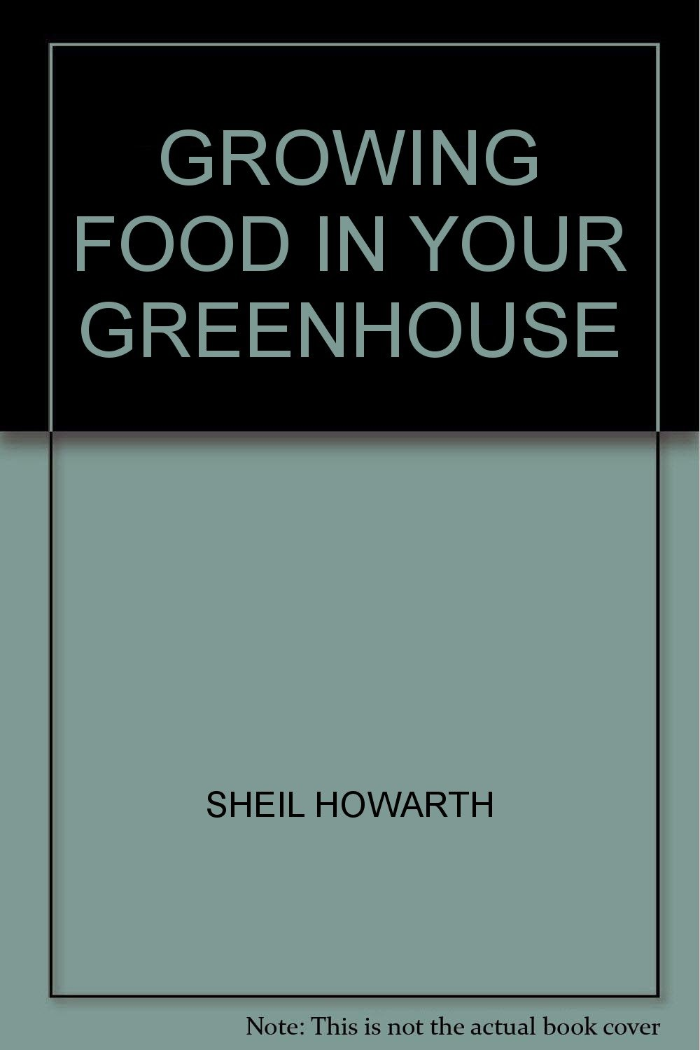 GROWING FOOD IN YOUR GREENHOUSE