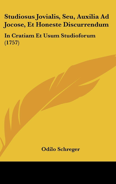 Download Studiosus Jovialis, Seu, Auxilia Ad Jocose, Et Honeste Discurrendum: In Cratiam Et Usum Studioforum (1757) (Latin Edition) pdf epub