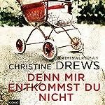 Denn mir entkommst du nicht   Christine Drews