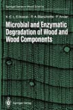 Microbial and Enzymatic Degradation of Wood and Wood Components, Eriksson, Karl-Erik L. and Blanchette, Robert A., 3642466893