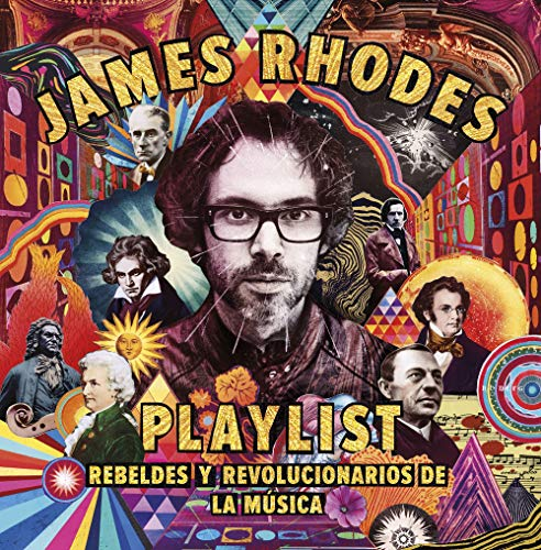 Playlist. Rebeldes y revolucionarios de la música: La playlist de James Rhodes (Crossbooks) por James Rhodes,Zulema Couso