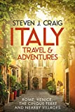 Italy Travel and Adventures: Rome, Venice, The Cinque Terre and Nearby Villages