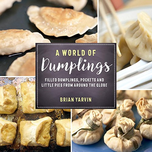 A World of Dumplings: Filled Dumplings, Pockets, and Little Pies from Around the Globe (Revised and Updated) by Brian Yarvin