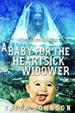 Mail Order Bride: A Baby for the Heartsick Widower: Clean and Wholesome Western Historical Romance (Frontier Babies and Brides Series Book 3)