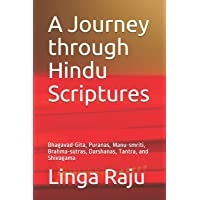 A Journey Through Hindu Scriptures: Bhagavad-Gita, Puranas, Manu-Smriti, Brahma-Sutras, Darshanas, Tantra, and Shivagama