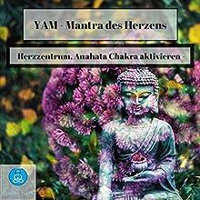 Yam - Mantra des Herzens: Herzzentrum, Anahata Chakra aktivieren Hörbuch von Cristian Tuerk Gesprochen von: Cristian Tuerk