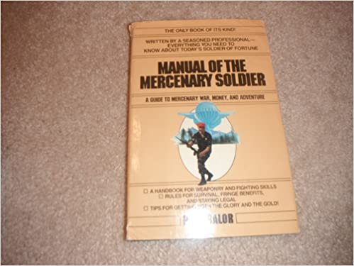 Manual of the Mercenary Soldier: A Guide to Mercenary War, Money, and Adventure